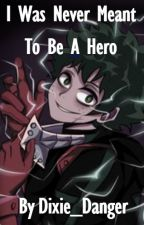 I Was Never Meant To Be A Hero by Dixie_danger12321