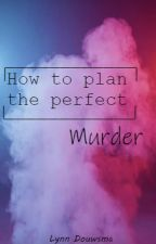 How to plan the perfect murder (DUTCH) by xFollowTheSpiders