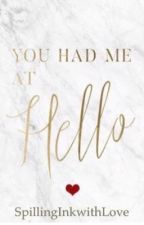 You Had Me At Hello by SpillingInkwithLove