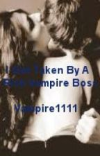 I Got Taken By A Rich Vampire Boss by vampire1111