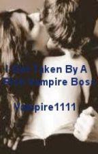 I Got Taken By A Rich Vampire Boss by vampire1111