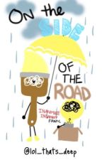 On the side of the road ✪ Inanimate Insanity Fanfic ✪ by lol_thats_deep