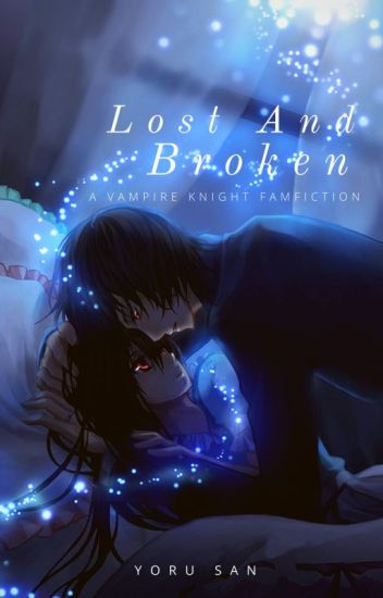 Lost and Broken (A Vampire Knight Fanfiction)