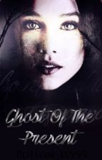¸.•*¨*'•.✘Ghosts Of The Present ✘¸.•*¨*'•. (Sequal to SOTP) by Poison_Ivy99