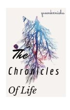 The Chronicles Of Life by queenkxnisha