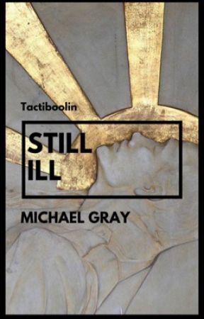 Still Ill - Michael Gray by tactiboolin