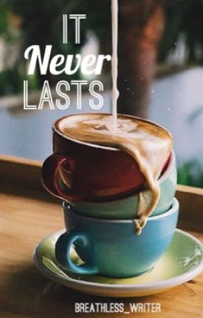 It Never Lasts by breathless_writer