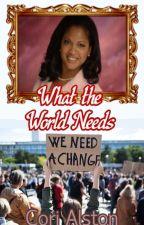 What the World Needs {BWWM Drama Romance} by CoriAlston19944