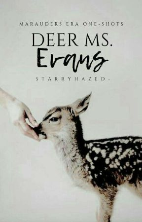 Deer Ms Evans [marauder one shots]  by starryhazed-