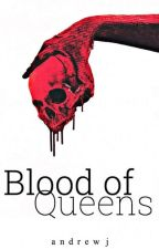 The Blood of Queens by Andyjo1