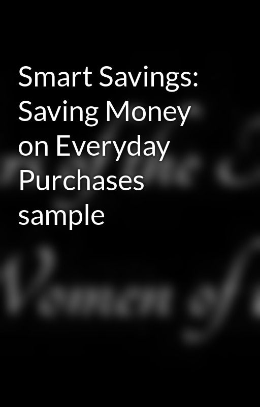 Smart Savings: Saving Money on Everyday Purchases sample by EmilySherwood