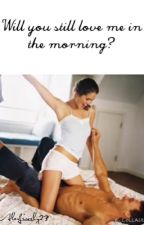 Will you still love me in the morning? by AlexLively23