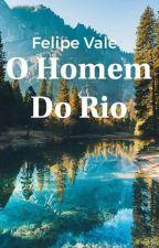 O Homem do Rio by FelipeLChavesVale