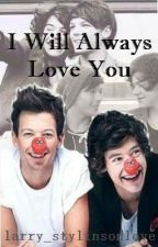 I Will Always Love You ( Larry Stylinson ) by larry_stylinsonlove