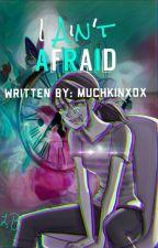 I Ain't Afraid by muchkinxox