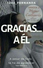 Gracias... A Él  by 1202_Fernanda