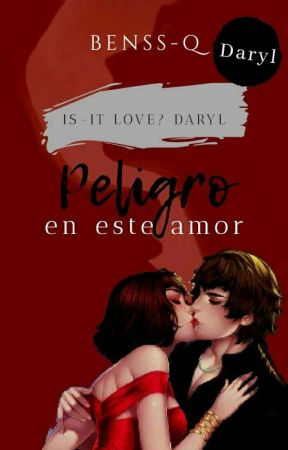 Peligro En Este Amor © (Is-It Love? Daryl) by Benssq