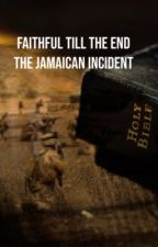 Faithful Till The End/ The Jamaican Incident by Snake9AA