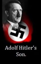 Adolf Hitler's Son. (Complete but editing) by PetsRock26