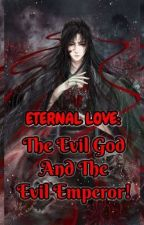 Eternal Love: The Evil Emperor and The Evil God  by YinEmpress