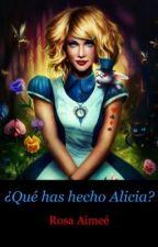 ¿Qué has hecho Alicia? by rosaimee
