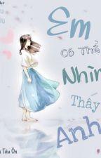 [Edit] Em Có Thể Nhìn Thấy Anh - Ôn Tiểu Ôn by MinNa_Yee