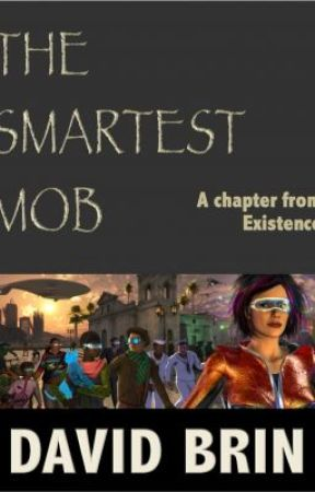 The Smartest Mob: A Chapter from Existence by DavidBrin