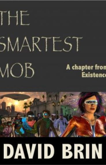 The Smartest Mob: A Chapter from Existence
