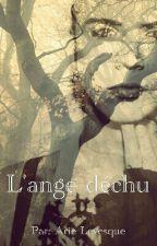 L'ange déchu : La Fan Fiction by ArieLevesque