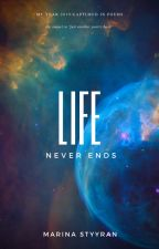 life never ends. by styyran