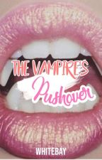 The Vampire's Pushover by buttercuppoptop