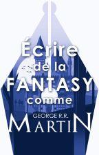 Écrire de la fantasy comme G. R. R. Martin by IrinaVeltugio