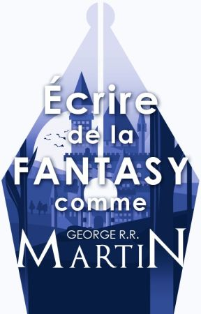 Écrire de la fantasy comme G. R. R. Martin by OliviaGometz