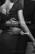 My Mr. Possessive Guy by sxHao_Azakuraxs