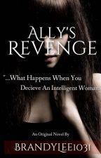 Ally's Revenge (Part 1 complete, Part 2 in progress) by BrandyLee1031