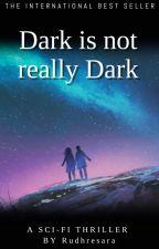 Dark is not really Dark by Rudhresara