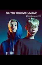 Do You Want Me? /M&M/ by AnnieGunnarsen1414