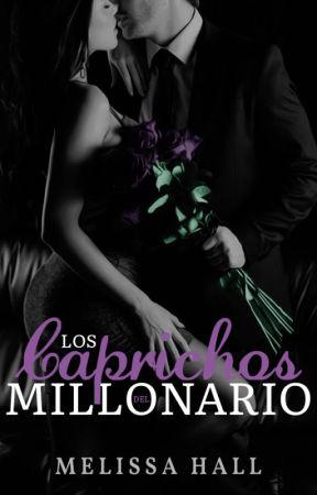 Los caprichos del millonario [+18] by Itsbeautifulove