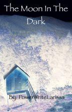 The Moon In The Dark by PowerWriteLarissa