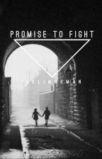 Promise To Fight by Aklimduman