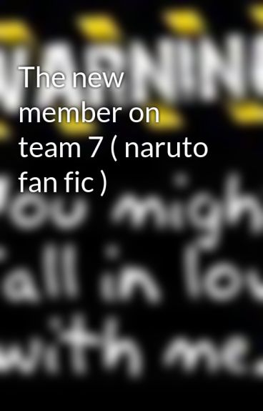 The new member on team 7 ( naruto fan fic ) by bitemefam