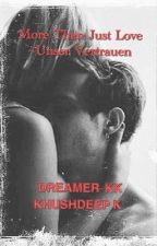 More Than Just Love ~Unser Vertrauen by Dreamer-KK