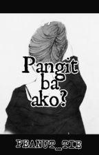 Pangit ba Ako? by Peanut_Tie