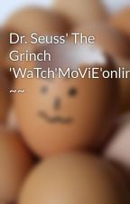 Dr. Seuss' The Grinch 'WaTch'MoViE'online'hd'free'Torrent' ~~ by KatherineCCoucha