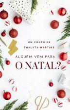 Alguém vem para o natal? [conto] by thalytamartiins