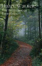 Hazel Walker: The Beginning of Everything by Yazmin1writes