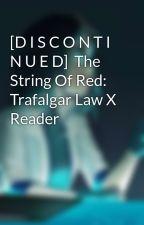 The String Of Red: Trafalgar Law X Reader  by Devilish_red