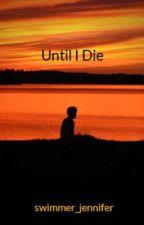 Until I Die by swimmer_jennifer