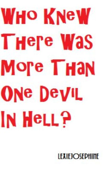 Who Knew There Was More Than One Devil In Hell? (ON HOLD) by LexieJosephine
