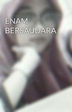 ENAM BERSAUDARA by Dahliya_iskandar